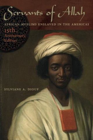 Servants of Allah: African Muslims Enslaved in the Americas, 15th Anniversary Edition