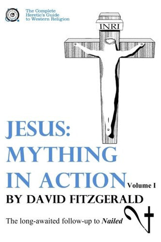 Jesus: Mything in Action, Vol. I (The Complete Heretic's Guide to Western Religion) (Volume 2)