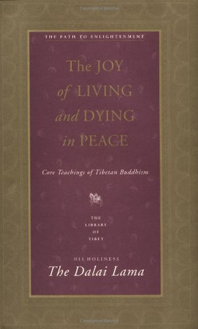 The Joy of Living and Dying in Peace: Core Teachings of Tibetan Buddhism (Library of Tibet Series)