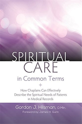 Spiritual Care in Common Terms: How Chaplains Can Effectively Describe the Spiritual Needs of Patients in Medical Records