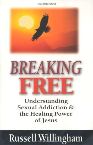 Breaking Free: Understanding Sexual Addiction & the Healing Power of Jesus