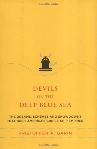 Devils on the Deep Blue Sea: The Dreams, Schemes, and Showdowns That Built America's Cruise-Ship Empires