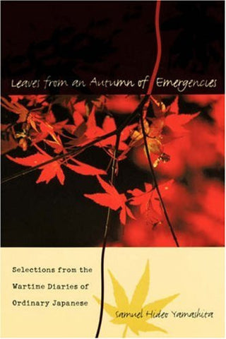 Leaves from an Autumn of Emergencies: Selections from the Wartime Diaries of Ordinary Japanese