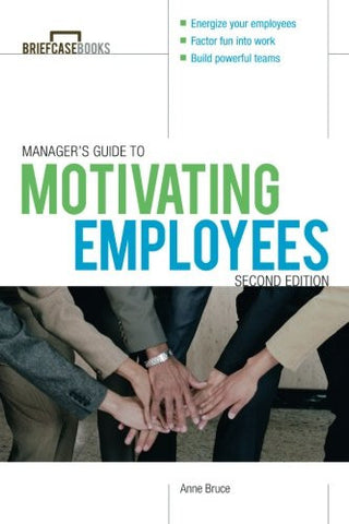 Manager's Guide to Motivating Employees 2/E (Briefcase Books Series)