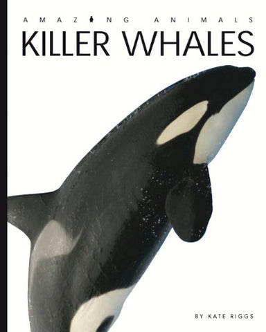 Amazing Animals: Killer Whales