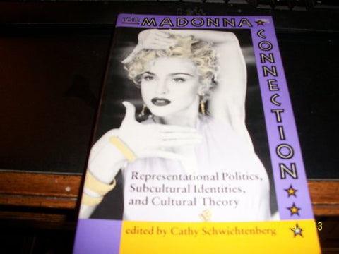 The Madonna Connection: Representational Politics, Subcultural Identities, And Cultural Theory (Cultural Studies Series)
