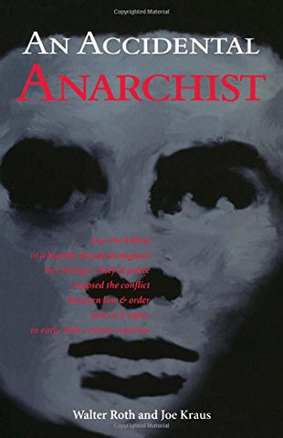 An Accidental Anarchist: How the Killing of a Humble Jewish Immigrant by Chicago's Chief of Police Exposed the Conflict Between Law & Order and Civil Rights in Early 20th Century America