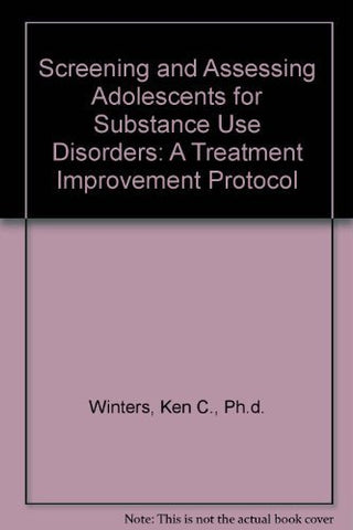 Screening and Assessing Adolescents for Substance Use Disorders: A Treatment Improvement Protocol
