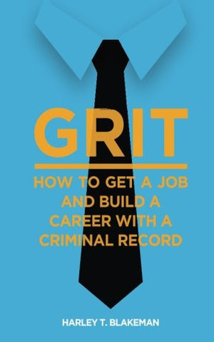 Grit: How to Get a Job and Build a Career with a Criminal Record