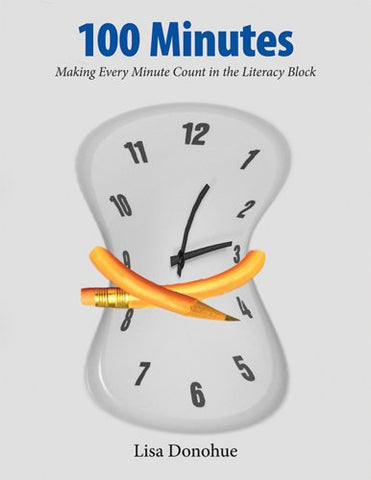 100 Minutes: Making Every Minute Count in the Literacy Block