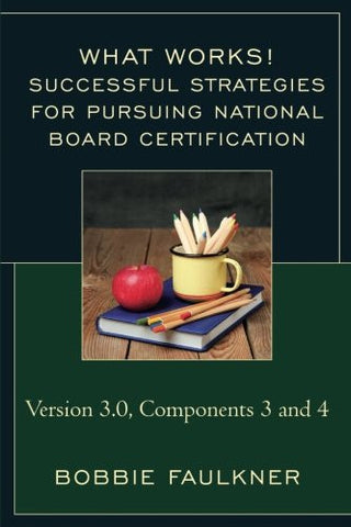 Successful Strategies for Pursuing National Board Certification: Version 3.0, Components 3 and 4 (What Works!)