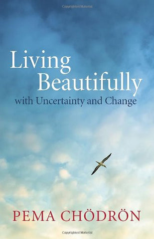 Living Beautifully: with Uncertainty and Change