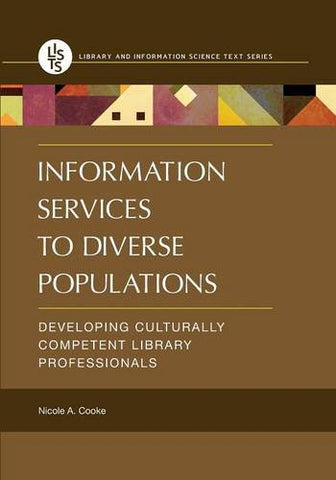 Information Services to Diverse Populations: Developing Culturally Competent Library Professionals (Library and Information Science Text)