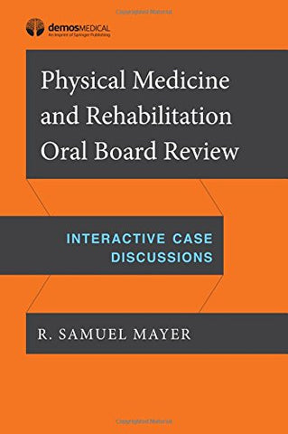 Physical Medicine and Rehabilitation Oral Board Review: Interactive Case Discussions