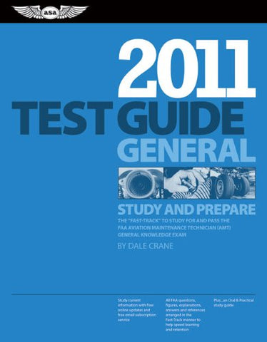General Test Guide 2011: The Fast-Track to Study for and Pass the FAA Aviation Maintenance Technician (AMT) General Knowledge Exam (Fast Track series)