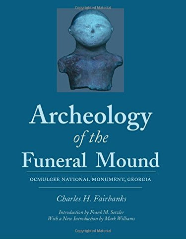 Archeology of the Funeral Mound: Ocmulgee National Monument, Georgia (Classics Southeast Archaeology)