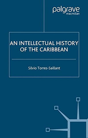 An Intellectual History of the Caribbean (New Directions in Latino American Culture)