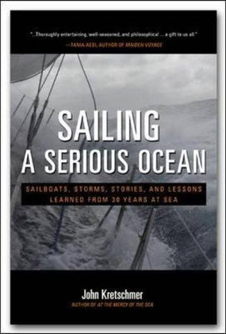 Sailing a Serious Ocean: Sailboats, Storms, Stories and Lessons Learned from 30 Years at Sea (International Marine-RMP)