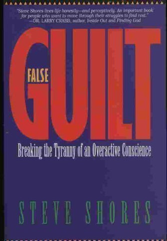 False Guilt: Breaking the Tyranny of an Overactive Conscience