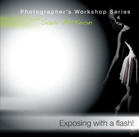 Exposing with a flash!: a how-to guide for mastering exposure when using off camera hot shoe flash (Photographer's Workshop)