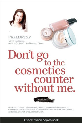 Don't Go to the Cosmetics Counter Without Me: A unique guide to skin care and makeup products from today's hottest brands — shop smarter and
