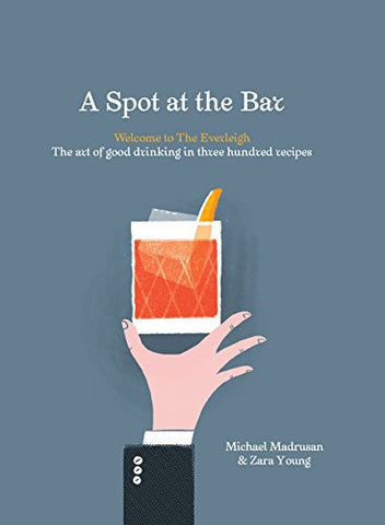 A Spot at the Bar: Welcome to the Everleigh: The Art of Good Drinking in Three Hundred Recipes