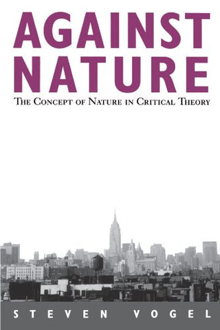 Against Nature: The Concept of Nature in Critical Theory (Suny Series in Social and Political Thought)