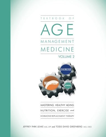 Textbook of Age Management Medicine Volume 2: Mastering Healthy Aging Nutrition, Exercise and Hormone Replacement Therapy