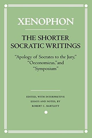 The Shorter Socratic Writings:Apology of Socrates to the Jury,Oeconomicus, and Symposium