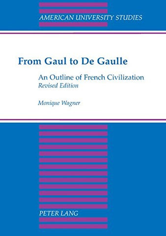 From Gaul to De Gaulle: An Outline of French Civilization (American University Studies)
