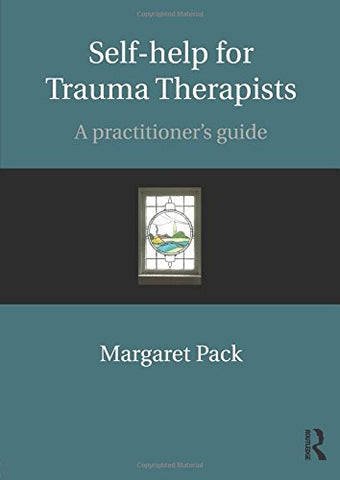 Self-help for Trauma Therapists: A Practitioner's Guide