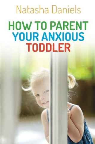 How to Parent Your Anxious Toddler