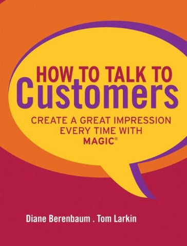 How to Talk to Customers: Create a Great Impression Every Time with MAGIC