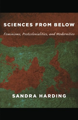 Sciences from Below: Feminisms, Postcolonialities, and Modernities (Next Wave: New Directions in Women's Studies)