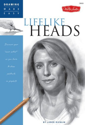 "Lifelike Heads: Discover your ""inner artist"" as you learn to draw portraits in graphite (Drawing Made Easy)"