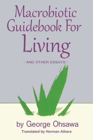 Macrobiotic Guidebook for Living and Other Essays