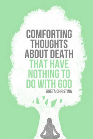 Comforting Thoughts About Death That Have Nothing to Do with God