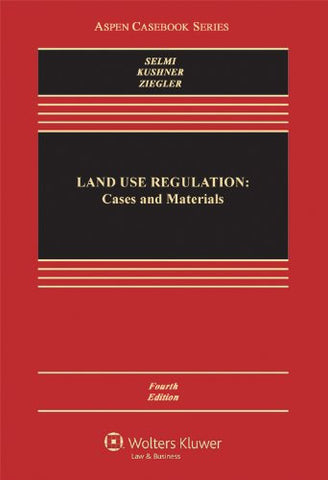 Land Use Regulation: Cases and Materials, Fourth Edition (Aspen Casebook)