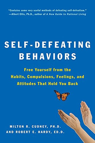 Self-Defeating Behaviors: Free Yourself from the Habits, Compulsions, Feelings, and Attitudes That Hold You Back