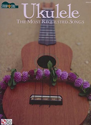 Ukulele - The Most Requested Songs: Strum & Sing Series (Strum and Sing)