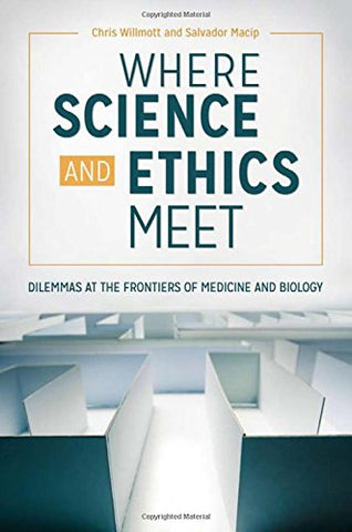 Where Science and Ethics Meet: Dilemmas at the Frontiers of Medicine and Biology