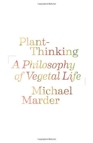 Plant-Thinking: A Philosophy of Vegetal Life