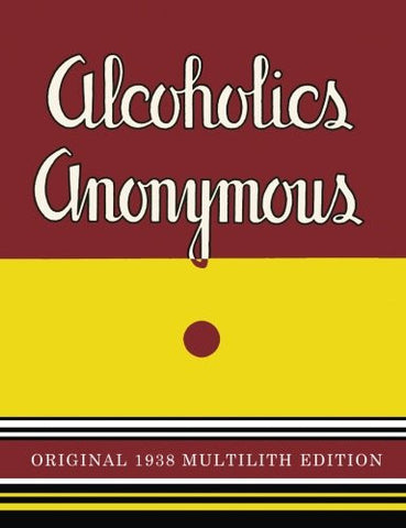 Alcoholics Anonymous: 1938 Multilith Edition