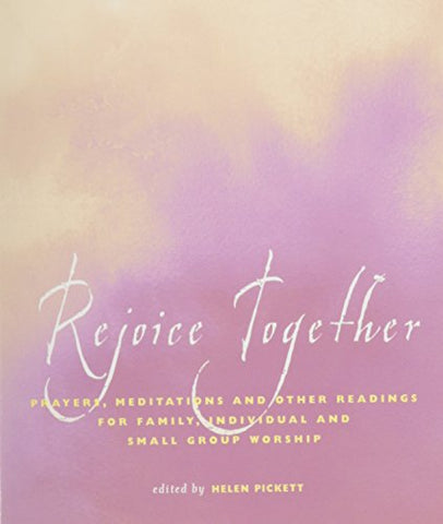 Rejoice Together: Prayers, Meditations, and Other Readings for Family, Individual, and Small-Group Worship