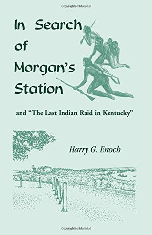 "In Search of Morgan's Station and ""The Last Indian Raid in Kentucky"""