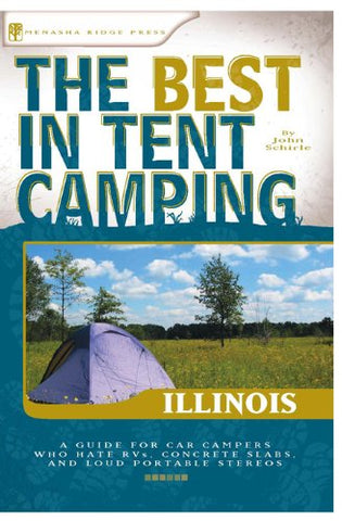 The Best in Tent Camping: Illinois: A Guide for Car Campers Who Hate RVs, Concrete Slabs, and Loud Portable Stereos (Best Tent Camping)