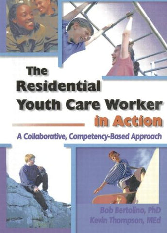 The Residential Youth Care Worker in Action: A Collaborative, Competency-Based Approach