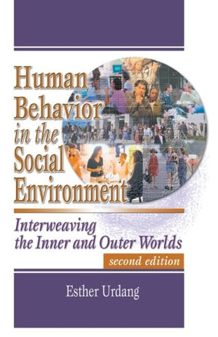 Human Behavior in the Social Environment: Interweaving the Inner and Outer Worlds, Second Edition (Social Work Practice in Action)