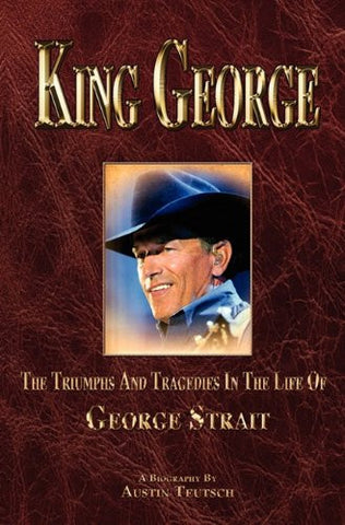King George the Triumphs and Tragedies in the Life of George Strait