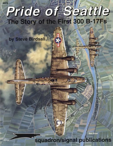 Pride of Seattle: The Story of the First 300 B-17Fs - Aircraft Specials series (6074)